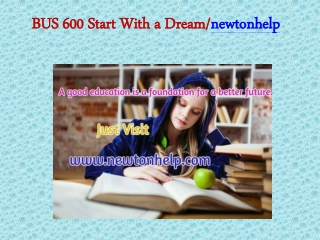 BUS 600 Start With a Dream/ newtonhelp