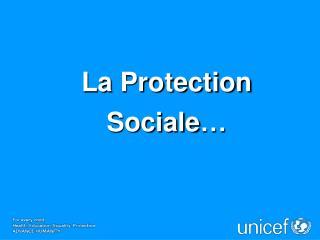 La Protection Sociale…