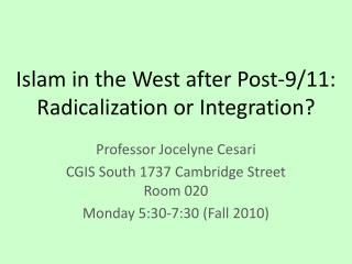 Islam in the West after Post-9/11: Radicalization or Integration?