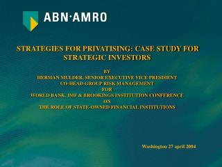 STRATEGIES FOR PRIVATISING: CASE STUDY FOR STRATEGIC INVESTORS BY HERMAN MULDER, SENIOR EXECUTIVE VICE PRESDIENT CO-HEAD