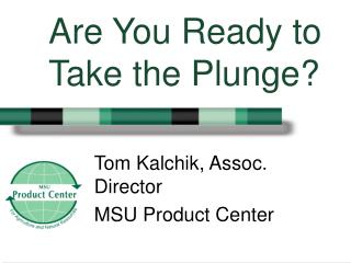 Are You Ready to Take the Plunge?
