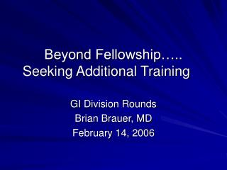 Beyond Fellowship….. Seeking Additional Training