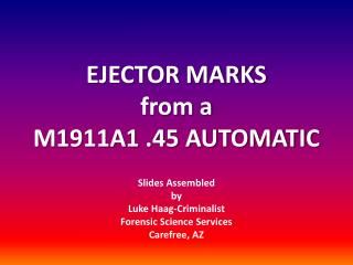 EJECTOR MARKS from a M1911A1 .45 AUTOMATIC
