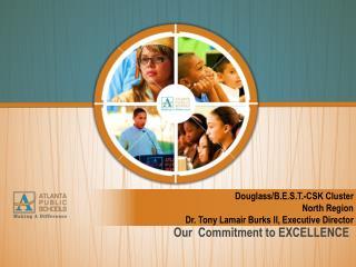 Douglass/B.E.S.T.-CSK Cluster North Region Dr. Tony Lamair Burks II, Executive Director