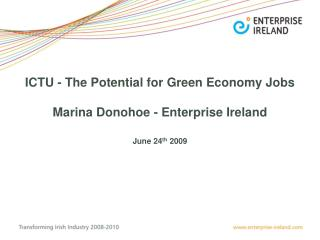 ICTU - The Potential for Green Economy Jobs Marina Donohoe - Enterprise Ireland