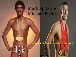 Mark Spitz and Michael Phelps