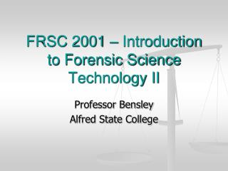 FRSC 2001 – Introduction to Forensic Science Technology II