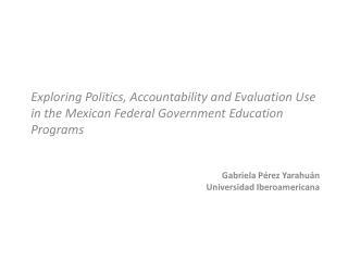 Gabriela Pérez Yarahuán Universidad Iberoamericana