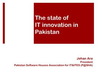 Jehan Ara President Pakistan Software Houses Association for IT&ITES (P@SHA)
