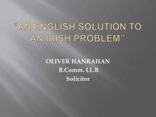 """AN ENGLISH SOLUTION TO AN IRISH PROBLEM"""