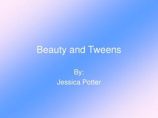 Beauty and Tweens
