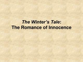 The Winter's Tale : The Romance of Innocence
