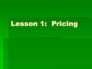 Lesson 1:  Pricing