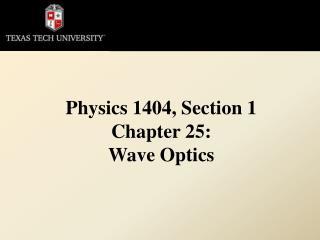 Physics 1404, Section 1 Chapter 25: Wave Optics