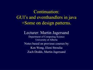 Continuation: GUI's and eventhandlers in java +Some on design patterns.