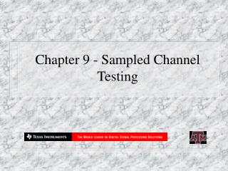 Chapter 9 - Sampled Channel Testing