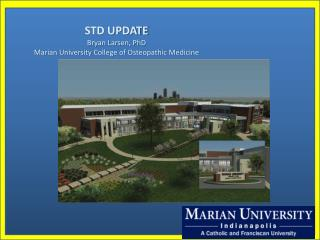 STD UPDATE Bryan Larsen, PhD Marian University College of Osteopathic Medicine