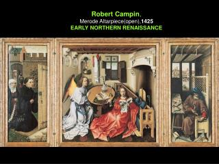 Robert Campin , Merode Altarpiece(open), 1425 EARLY NORTHERN RENAISSANCE