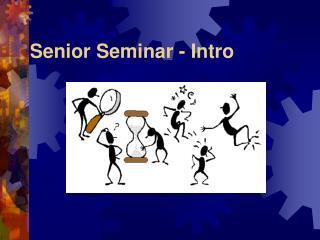 Senior Seminar - Intro