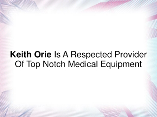 Keith Orie- Respected Provider Of Top Notch Medical Equip.
