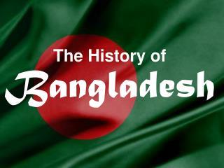 The History of Bangladesh