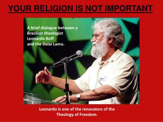A brief dialogue between a Brazilian theologist Leonardo Boff an d the Dalai Lama.