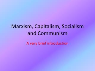 Marxism, Capitalism, Socialism and Communism