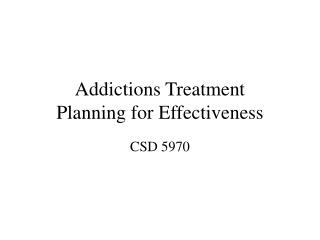 Addictions Treatment Planning for Effectiveness