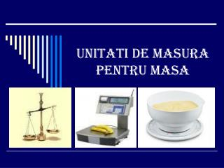 UNITATI DE MASURA PENTRU MASA