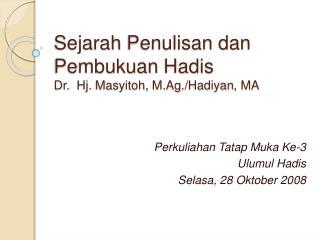 Sejarah Penulisan dan Pembukuan Hadis Dr. Hj . Masyitoh , M.Ag ./ Hadiyan , MA