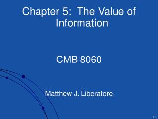 chapter 5:  the value of information   cmb 8060   matthew j. liberatore