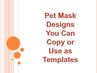 Pet Mask Designs You Can Copy or Use as Templates