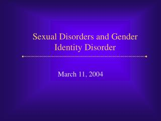 Sexual Disorders and Gender  Identity Disorder