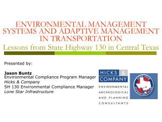 ENVIRONMENTAL MANAGEMENT SYSTEMS AND ADAPTIVE MANAGEMENT IN TRANSPORTATION Lessons from State Highway 130 in Central Tex