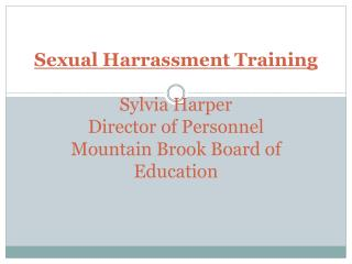 Sexual Harrassment Training Sylvia Harper Director of Personnel Mountain Brook Board of Education