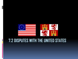 7.2 Disputes with the United States