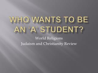 Who Wants to be an 'A' Student ?