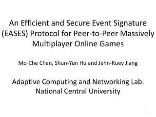 An Efficient and Secure Event Signature EASES Protocol for Peer-to-Peer Massively Multiplayer Online Games  Mo-Che Chan,