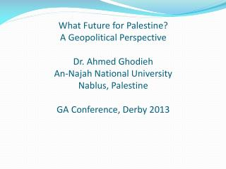 What Future for Palestine? A Geopolitical Perspective Dr. Ahmed  Ghodieh An- Najah  National University Nablus, Palestin