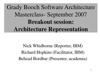Grady Booch Software Architecture Masterclass- September 2007 Breakout session: Architecture Representation