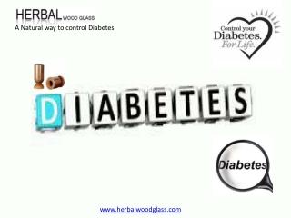 Natural way to control Diabetes @herbalwoodglass.com.
