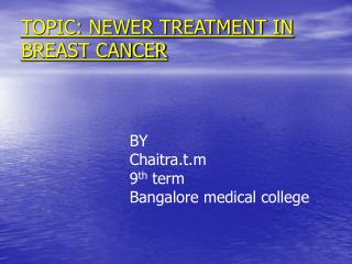 TOPIC: NEWER TREATMENT IN BREAST CANCER