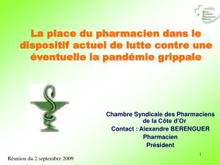 Chambre Syndicale des Pharmaciens de la C te d Or Contact : Alexandre BERENGUER Pharmacien Pr sident