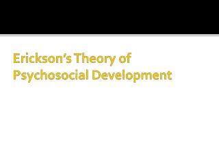 Erickson s Theory of Psychosocial Development