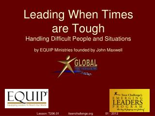 Leading When Times are Tough Handling Difficult People and Situations by EQUIP Ministries founded by John Maxwell
