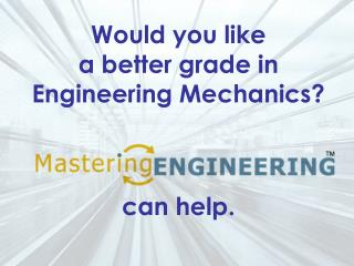 Would you like  a better grade in Engineering Mechanics?