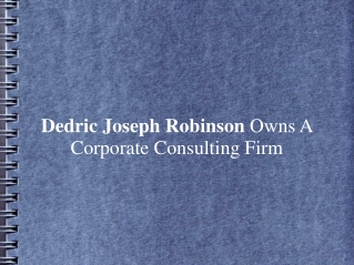Dedric Joseph Robinson Owns A Corporate Consulting Firm