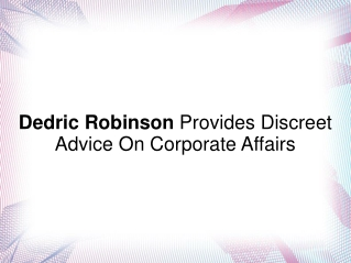 Dedric Robinson Provide Discreet Advice On Corporate Affairs