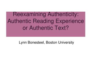 Reexamining Authenticity: Authentic Reading Experience or Authentic Text?