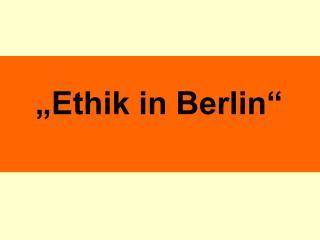 """""""Ethik in Berlin"""""""